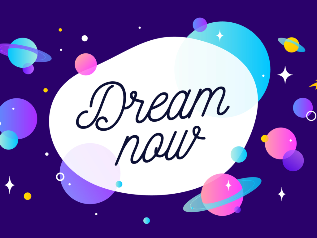 """A graphic that says """"dream now"""""""